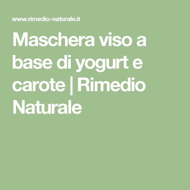 Maschera viso a base di yogurt e carote | Rimedio Naturale