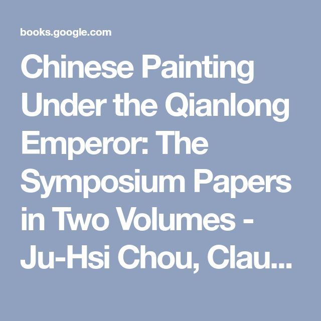 Chinese Painting Under the Qianlong Emperor: The Symposium Papers in Two Volumes - Ju-Hsi Chou, Claudia Brown - Google Books
