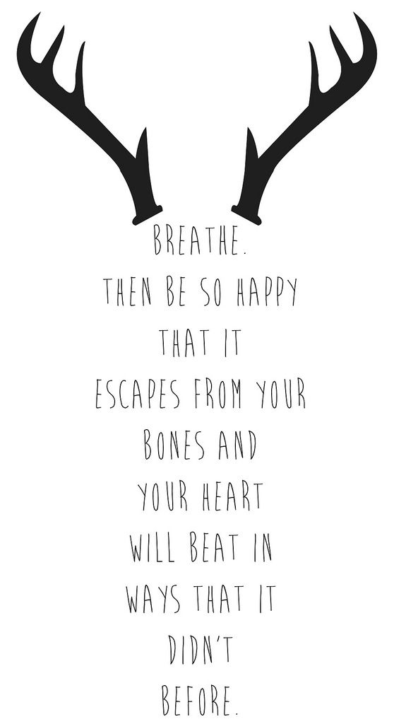 be so happy that it escapes from your bones.