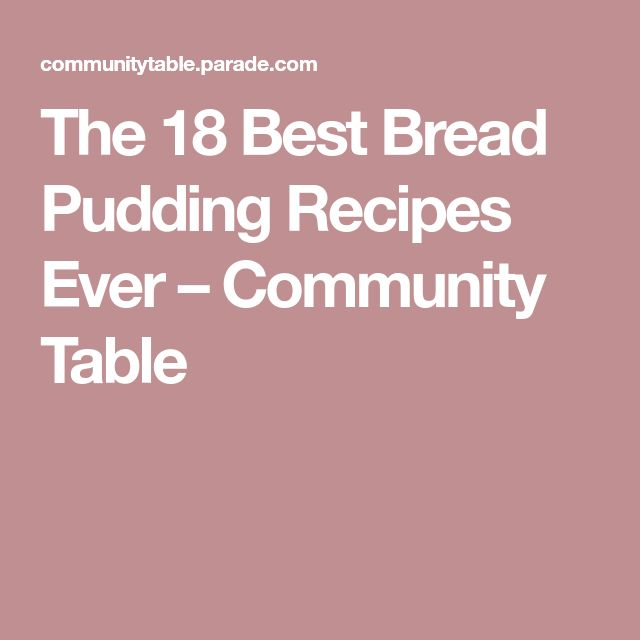 The 18 Best Bread Pudding Recipes Ever – Community Table