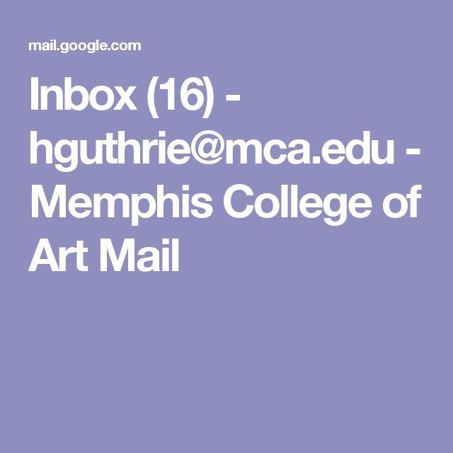 Inbox (16) - hguthrie@mca.edu - Memphis College of Art Mail