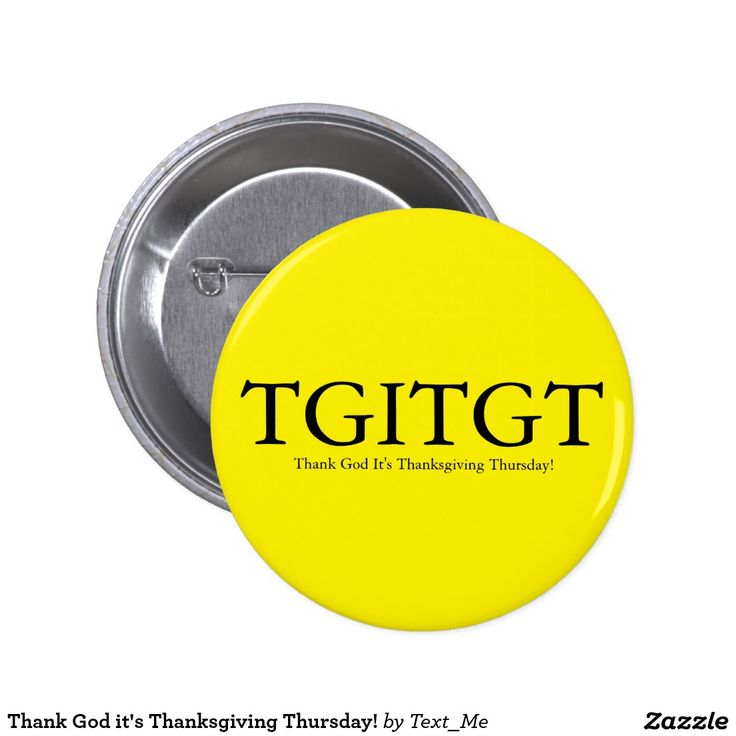 Thank God it's Thanksgiving Thursday! Pinback Button