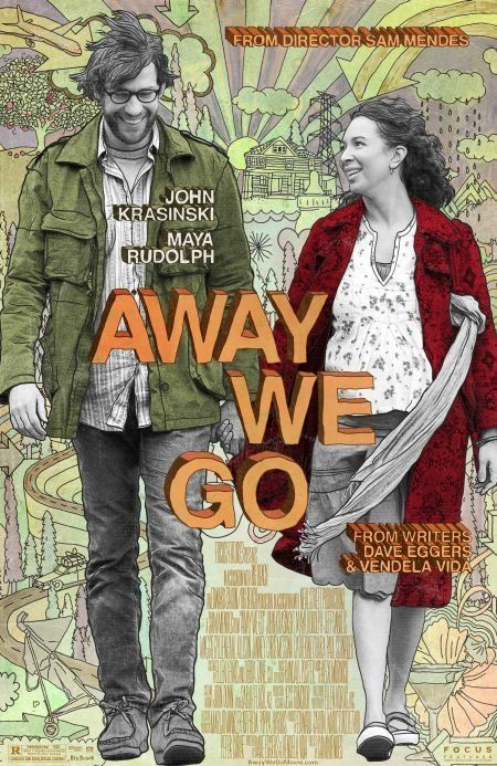"Away We Go (2009): A couple who is expecting their first child travel around the U.S. in order to find a perfect place to start their family. Along the way, they have misadventures and find fresh connections with an assortment of relatives and old friends who just might help them discover ""home"" on their own terms for the first time."