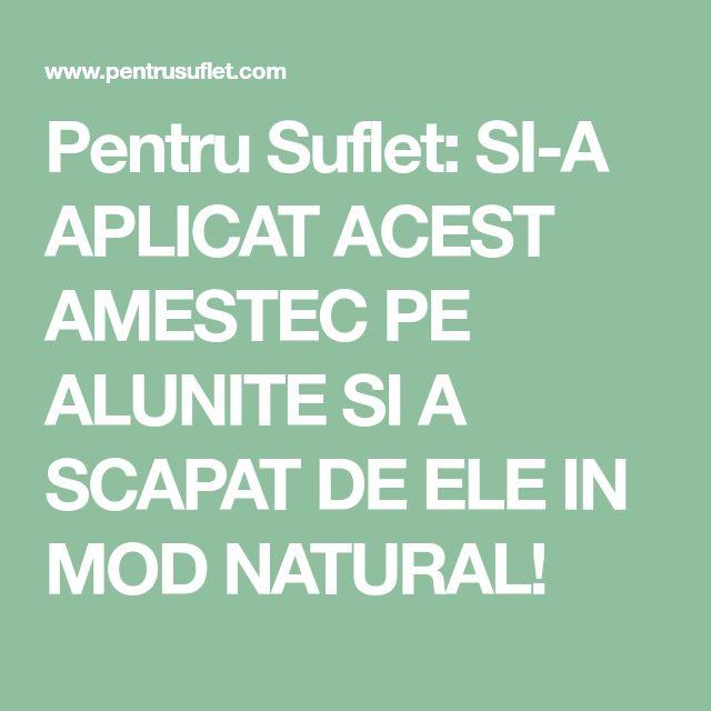 Pentru Suflet: SI-A APLICAT ACEST AMESTEC PE ALUNITE SI A SCAPAT DE ELE IN MOD NATURAL!