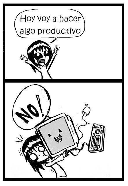 hacer cosas productivas.
