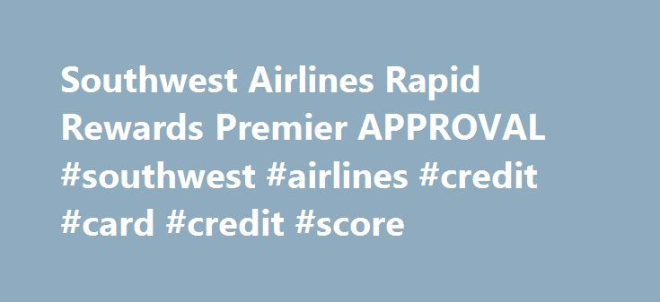 Southwest Airlines Rapid Rewards Premier APPROVAL #southwest #airlines #credit #card #credit #score http://wichita.remmont.com/southwest-airlines-rapid-rewards-premier-approval-southwest-airlines-credit-card-credit-score/  # SCORE CREDIT MONITORING ONE TIME REPORTS SCORES Support Copyright 2001-2013 Fair Isaac Corporation. All rights reserved. FICO, myFICO, Score Watch, The score lenders use, and The Score That Matters are trademarks or registered trademarks of Fair Isaac Corporation…