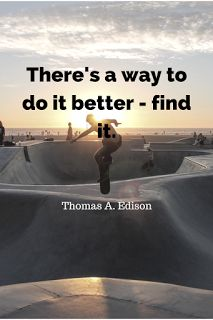 Top and Best Motivational Quotes There's a way to do it better - find it. Thomas A. Edison
