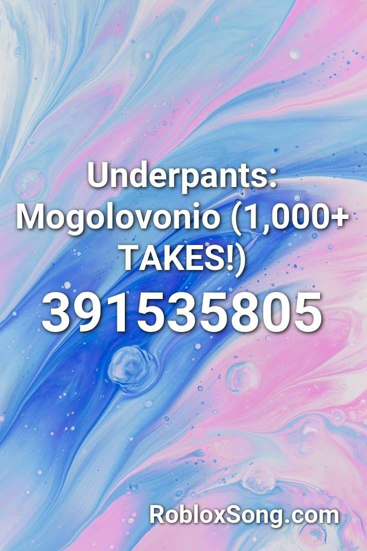 Underpants Mogolovonio 1 000 Takes Roblox Id Roblox Music