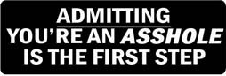 ADMITTING YOU'RE AN ASSHOLE IS THE FIRST STEP Motorcycle Helmet Sticker