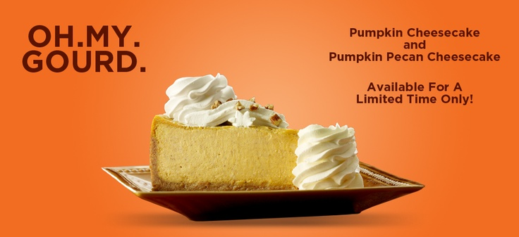 Mmmm fattening!   Cheesecake factory!