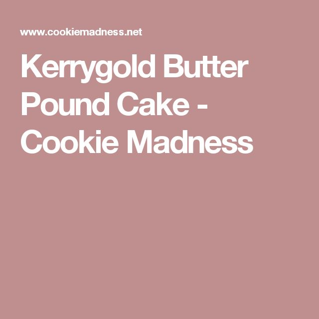Kerrygold Butter Pound Cake - Cookie Madness