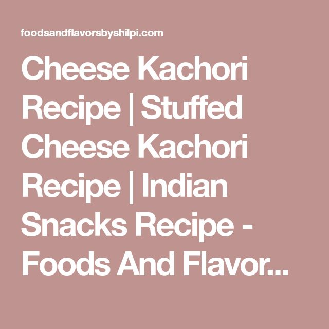 Cheese Kachori Recipe   Stuffed Cheese Kachori Recipe   Indian Snacks Recipe - Foods And Flavors   Veg Recipes of India