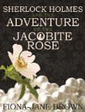 Coming soon: Sherlock Holmes and the Adventure of the Jacobite Rose