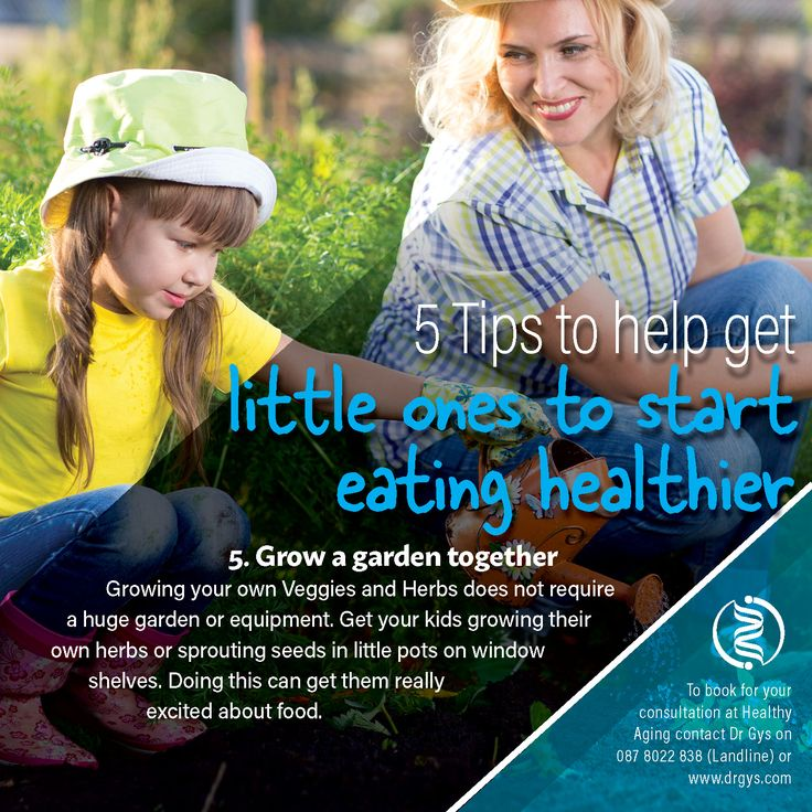 5 tips to help get little ones to start eating healthier 5. Grow a garden together Growing your own Veggies and Herbs does not require a huge garden or equipment. Get your kids growing their own herbs or sprouting seeds in little pots on window shelves. Doing this can get them really excited about food. For more information or bookings contact hello@drgys.com