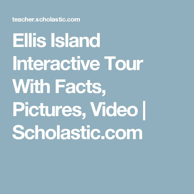Ellis Island Interactive Tour With Facts, Pictures, Video | Scholastic.com