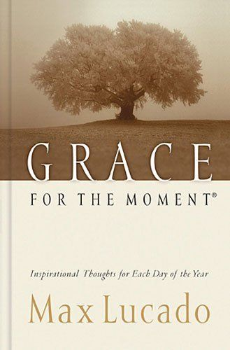 Grace for the Moment by Max Lucado. Wonderful, wonderful devotional book!!!