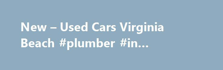 New – Used Cars Virginia Beach #plumber #in #newport #beach http://new-zealand.remmont.com/new-used-cars-virginia-beach-plumber-in-newport-beach/  # Welcome to Checkered Flag VW Welcome to Checkered Flag VW DealerRater Jun 5, 2017 We recently bought 2 cars from this dealership and we would definitely recommend them to anyone wanting to avoid the 'hard sell' experience. We felt like our needs were put first and we weren't pushed into anything out of our price range. Our representative…