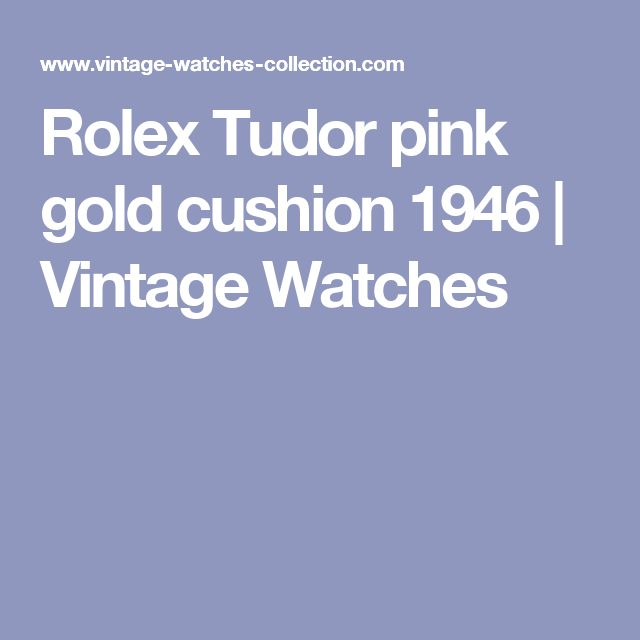 Rolex Tudor pink gold cushion 1946 | Vintage Watches