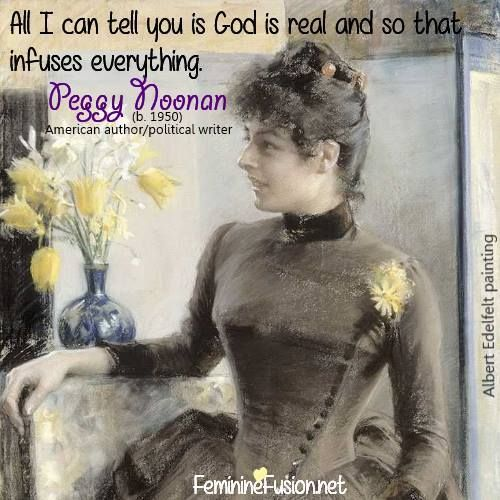 """Peggy Noonan Quote ~ God """"All I can tell you is that God is real and so that infuses everything."""" Albert Edelfelt art. Read Peggy Noonan's bio.  http://femininefusion.net/peggy-noonan-quote-god/"""