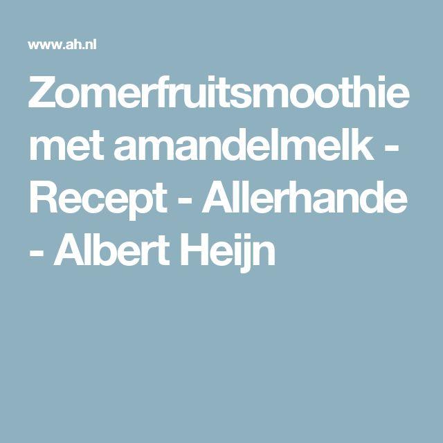 Zomerfruitsmoothie met amandelmelk - Recept - Allerhande - Albert Heijn