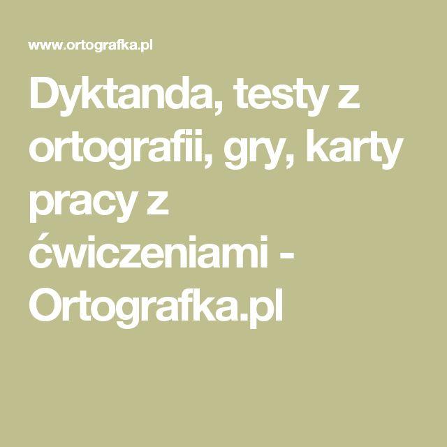 Dyktanda, testy z ortografii, gry, karty pracy z ćwiczeniami - Ortografka.pl