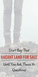 Don't Buy That Vacant Land Until You Ask These 16 Questions. As a Summit County realtor and assistant to a fine custom homebuilder, Susie Cortright has 16 questions you should ask before buying vacant land for sale.