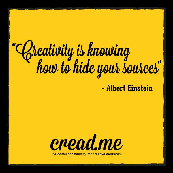 """""""Creativity is knowing how to the your sources"""", Albert Einstein #cread.me"""