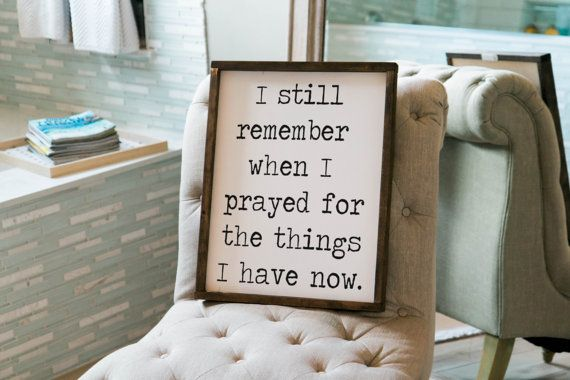 I still remember when I prayed for the things that I have now, sign, framed wood sign, housewarming gift, home decor, wall decor wooden sign