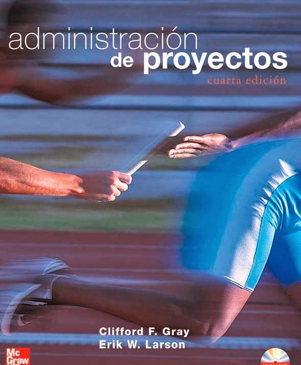 Clifford F. Gray. Administración de proyectos. 4ª ed. Editorial: Mcgraw-Hill, 2010. ISBN: 	9789701072356. Disponible en: Libros electrónicos McGraw Hill