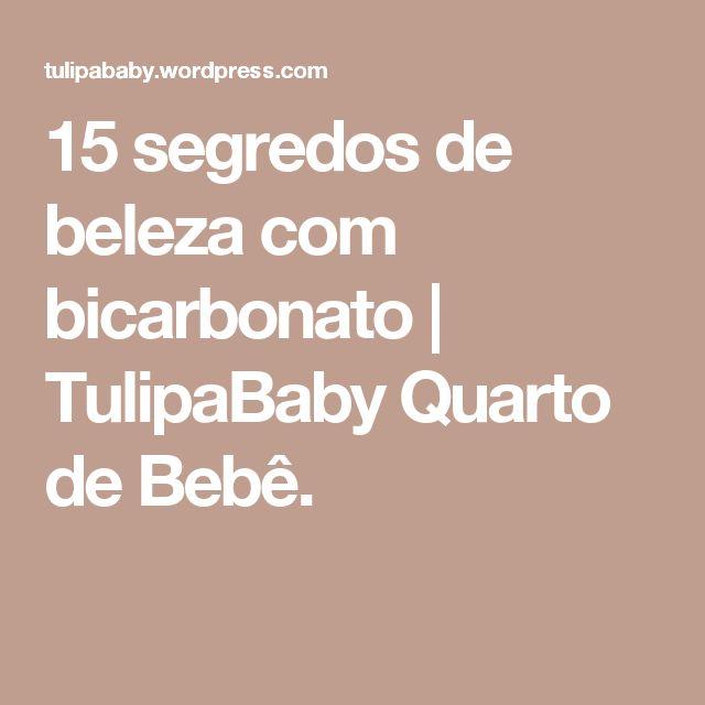 15 segredos de beleza com bicarbonato   TulipaBaby Quarto de Bebê.