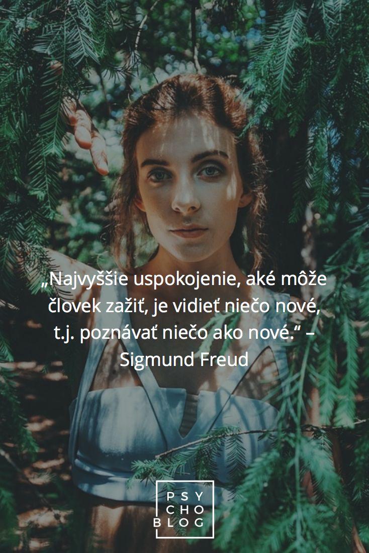 """""""Najvyššie uspokojenie, aké môže človek zažiť, je vidieť niečo nové, t.j. poznávať niečo ako nové."""" – Sigmund Freud"""