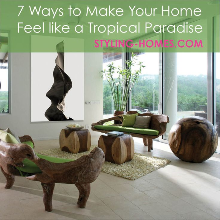 7 Ways to Make Your Home Feel like a Tropical Paradise! http://styling-homes.com/7-ways-to-make-your-home-feel-like-a-tropical-paradise/