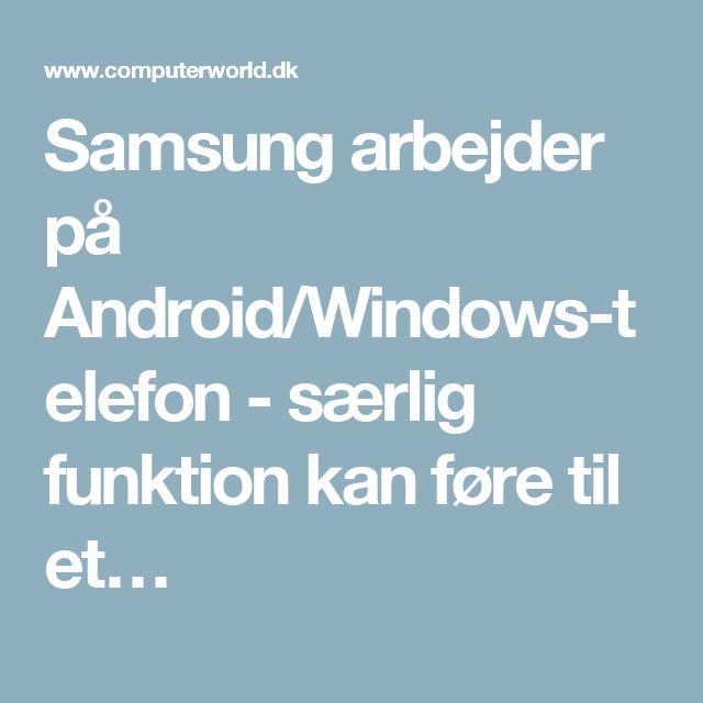 Samsung arbejder på Android/Windows-telefon - særlig funktion kan føre til et…