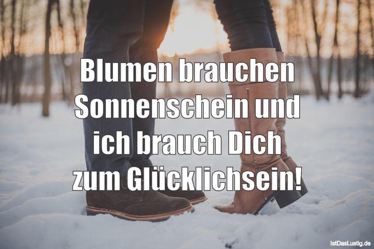 Blumen brauchen Sonnenschein und ich brauch Dich zum Glücklichsein! ... gefunden auf https://www.istdaslustig.de/spruch/3720 #lustig #sprüche #fun #spass