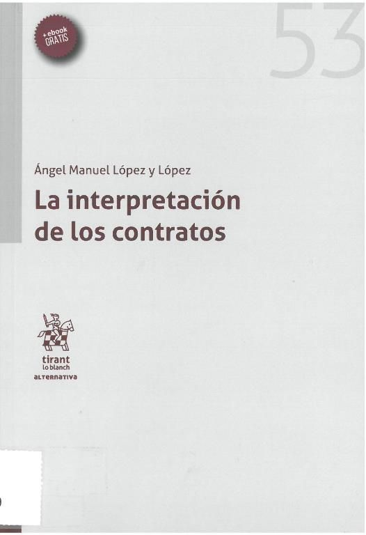 La interpretación de los contratos / Ángel Manuel López López. Tirant lo Blanch, 2017