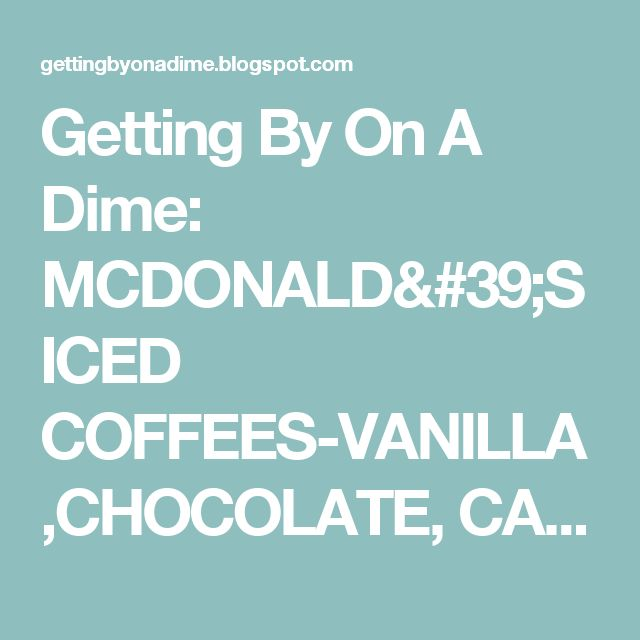 Getting By On A Dime: MCDONALD'S ICED COFFEES-VANILLA,CHOCOLATE, CARAMEL HAZELNUT
