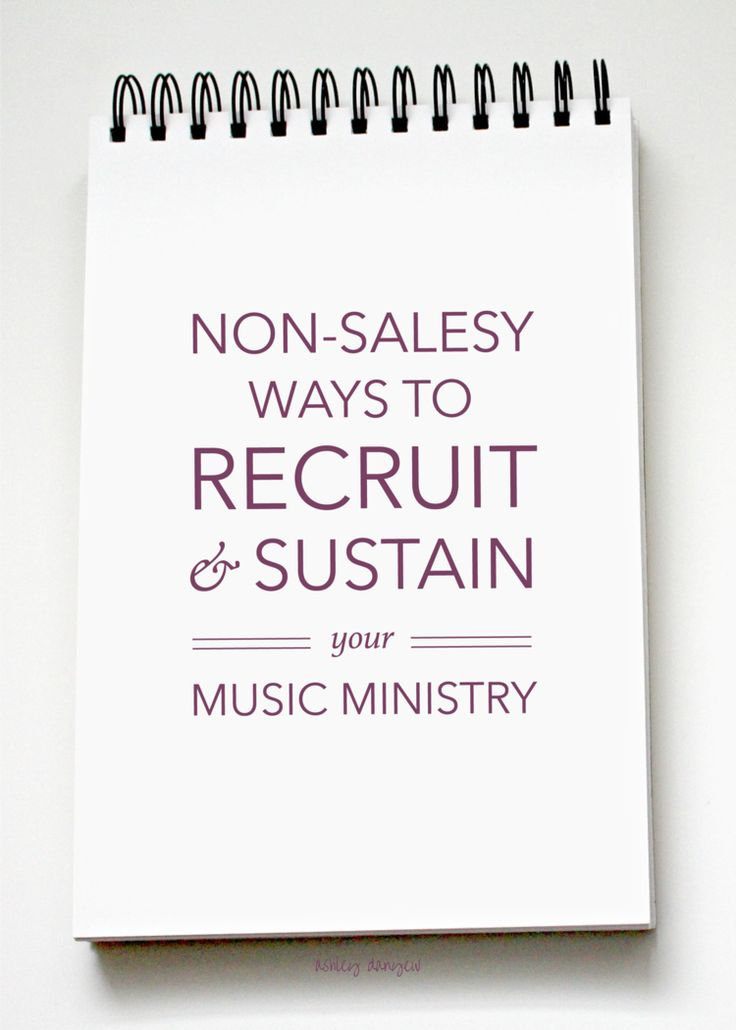 Non-Salesy Ways to Recruit and Sustain Your Music Ministry