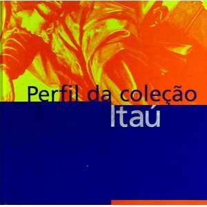 PERFIL DA COLEÇÃO ITAÚ - Neste livro, encontram-se ilustrações de obras reproduzidas do período colonial no Brasil; obras do séc XIX einício do séc. XX; da Semana de 22 às primeiras bienais; as correntes abstratas e o retorno à figuração; obras estrangeiras; entre outros. jp - 2320g; 29x29 cm; 270 págs.; capa dura -