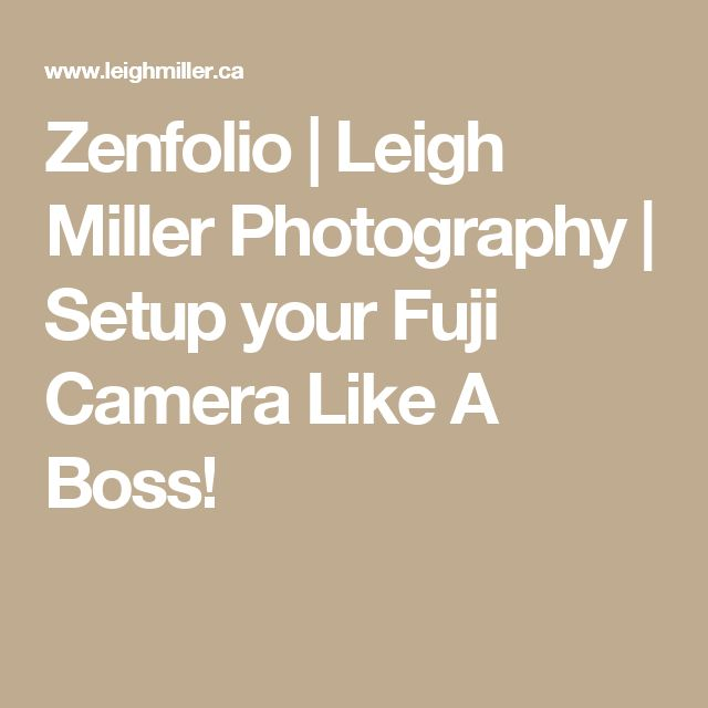 Zenfolio | Leigh Miller Photography | Setup your Fuji Camera Like A Boss!