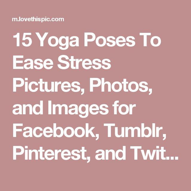 15 Yoga Poses To Ease Stress Pictures, Photos, and Images for Facebook, Tumblr, Pinterest, and Twitter