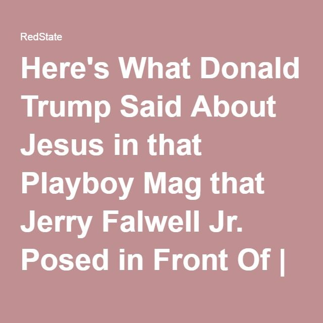 Here's What Donald Trump Said About Jesus in that Playboy Mag that Jerry Falwell Jr. Posed in Front Of | RedState