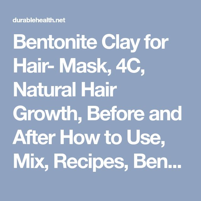 Bentonite Clay for Hair- Mask, 4C, Natural Hair Growth, Before and After How to Use, Mix, Recipes, Benefits, Afro, Scalp Treatment, Reviews, & Side Effects