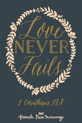 simply-divine-creation: Love never fails. 1 Corinthians 13:8 » French Press Mornings