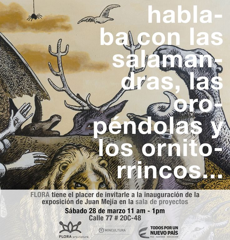 Invitation to the opening of the exhibition of this Colombian artist. Do not forget to bring your pets (dogs, cats, rabbits, turtles, orioles, salamanders ...); a photo session will be held and then the images will be available on FLORA's social networks and website.  Saturday, March 28th, 11:00 a.m.