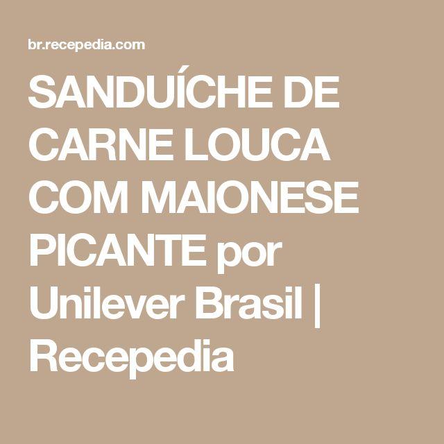 SANDUÍCHE DE CARNE LOUCA COM MAIONESE PICANTE por Unilever Brasil | Recepedia
