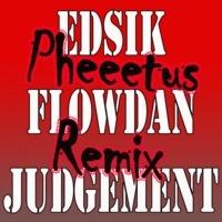 $$$ IT IS HERE #WHATDIRT $$$ Edsik & Flowdan - Judgement (Pheeetus remix) by Pheeetus on SoundCloud