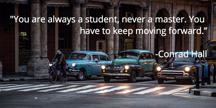 """""""You are always a student, never a master. You have to keep moving forward.""""  -Conrad Hall  http://ginamilicia.com/2016/01/keep-moving-forward"""