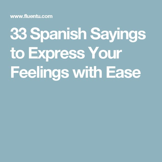 33 Spanish Sayings to Express Your Feelings with Ease