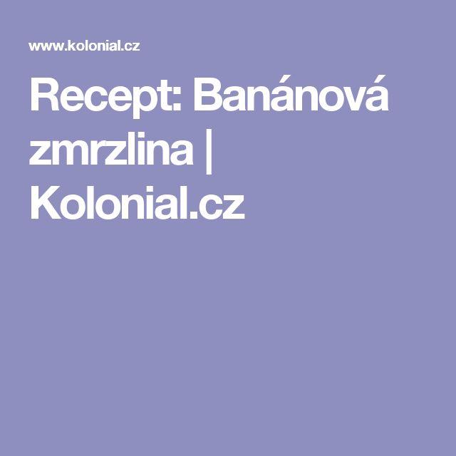 Recept: Banánová zmrzlina                 Kolonial.cz