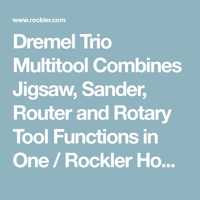 Dremel Trio Multitool Combines Jigsaw, Sander, Router and Rotary Tool Functions in One / Rockler How-to